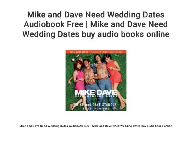 Mike And Dave Need Wedding Dates Online.Mike And Dave Need Wedding Dates Audiobook Free Mike And