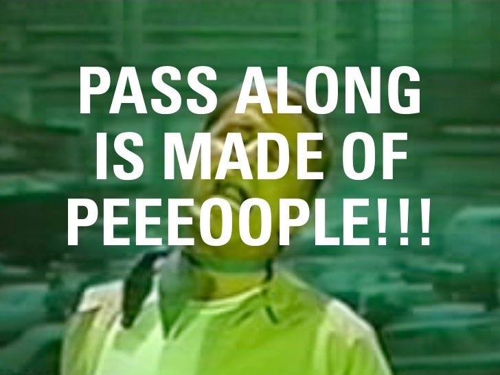 PASS ALONG  IS MADE OF PEEEOOPLE!!!       #DESIGNFORNETWORKS // @MIKEARAUZ // MAY 2010