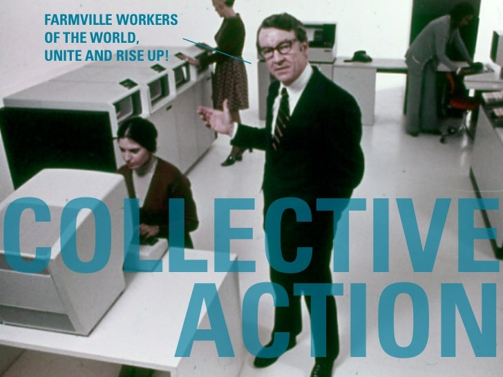 FARMVILLE WORKERS OF THE WORLD, UNITE AND RISE UP!     COLLECTIVE    ACTION            #DESIGNFORNETWORKS // @MIKEARAUZ //...