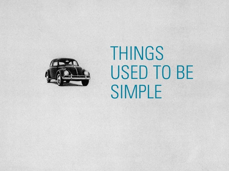 THINGS USED TO BE SIMPLE    #DESIGNFORNETWORKS // @MIKEARAUZ // MAY 2010