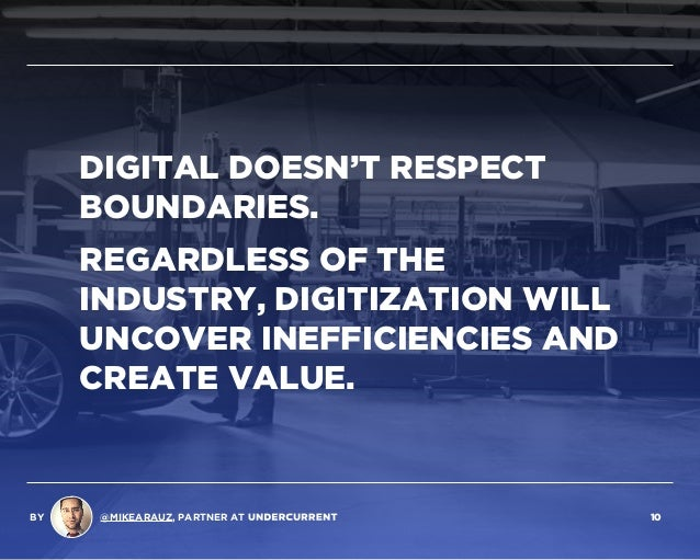 DIGITAL DOESN'T RESPECT BOUNDARIES. REGARDLESS OF THE INDUSTRY, DIGITIZATION WILL UNCOVER INEFFICIENCIES AND CREATE VALUE....
