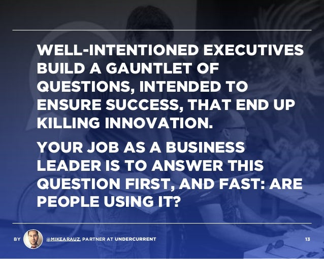 WELL-INTENTIONED EXECUTIVES BUILD A GAUNTLET OF QUESTIONS, INTENDED TO ENSURE SUCCESS, THAT END UP  KILLING INNOVATION. Y...