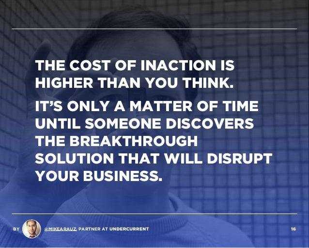 THE COST OF INACTION IS HIGHER THAN YOU THINK. IT'S ONLY A MATTER OF TIME UNTIL SOMEONE DISCOVERS THE BREAKTHROUGH SOLUTIO...