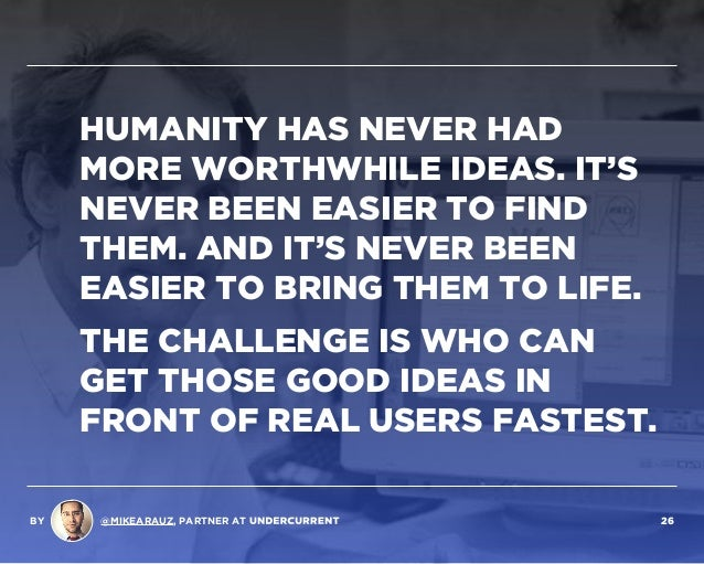 HUMANITY HAS NEVER HAD MORE WORTHWHILE IDEAS. IT'S NEVER BEEN EASIER TO FIND THEM. AND IT'S NEVER BEEN EASIER TO BRING THE...
