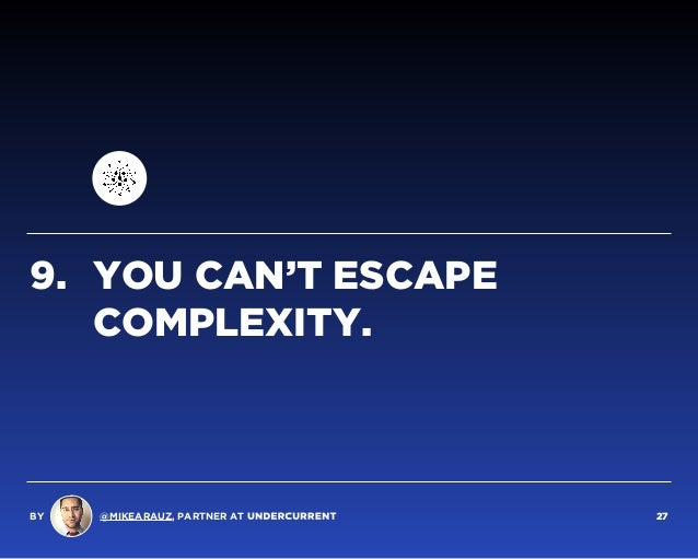 9. YOU CAN'T ESCAPE COMPLEXITY. BY @MIKEARAUZ, PARTNER AT 27
