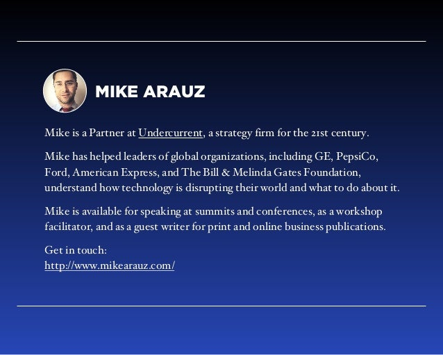MIKE ARAUZ Mike is a Partner at Undercurrent, a strategy firm for the 21st century. Mike has helped leaders of global orga...