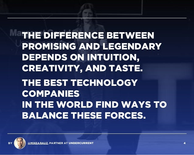 THE DIFFERENCE BETWEEN PROMISING AND LEGENDARY DEPENDS ON INTUITION, CREATIVITY, AND TASTE. THE BEST TECHNOLOGY COMPANIES ...