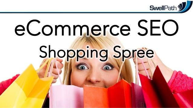 eCommerce SEO Shopping Spree  @mike_arnesen #StateOfSearch #eComSEO