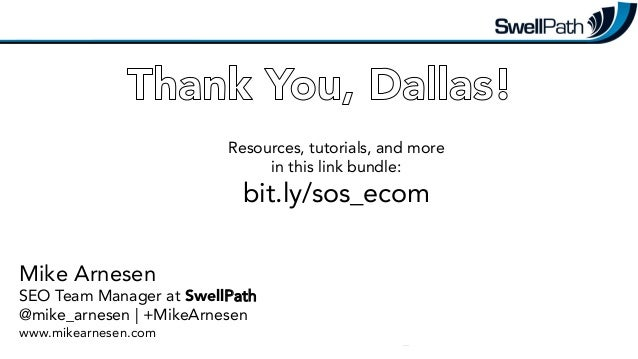 Resources, tutorials, and more  in this link bundle:  bit.ly/sos_ecom  Mike Arnesen  SEO Team Manager at SwellPath @mike_a...