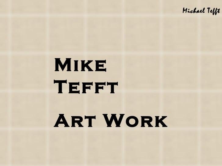 Michael TefftMikeTefftArt Work