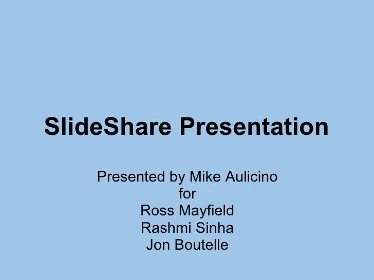 SlideShare Presentation Presented by Mike Aulicino for Ross Mayfield Rashmi Sinha Jon Boutelle