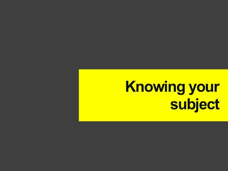 Knowing your     subject