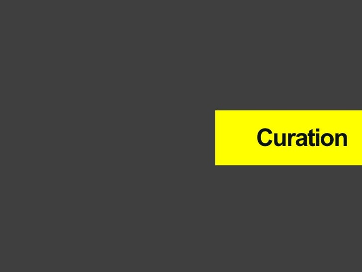 Curations tend to be natural, social, or editorially-driven.