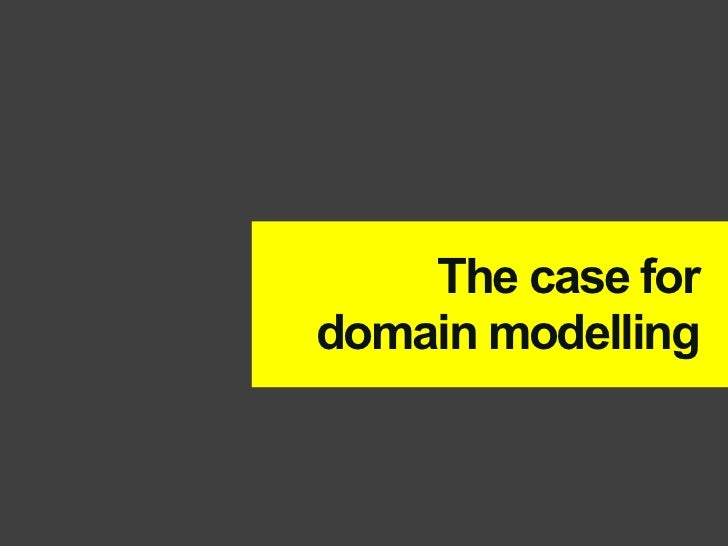 The case fordomain modelling