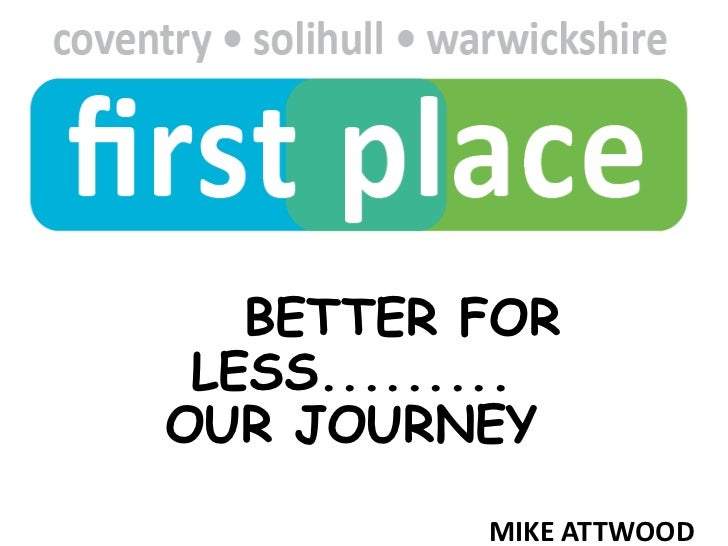 BETTER FOR LESS.........OUR JOURNEY<br />MIKE ATTWOOD<br />PROGRAMME DIRECTOR FOR COLLABORATION<br />