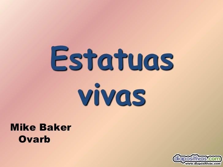 Estatuas        vivasMike Baker Ovarb