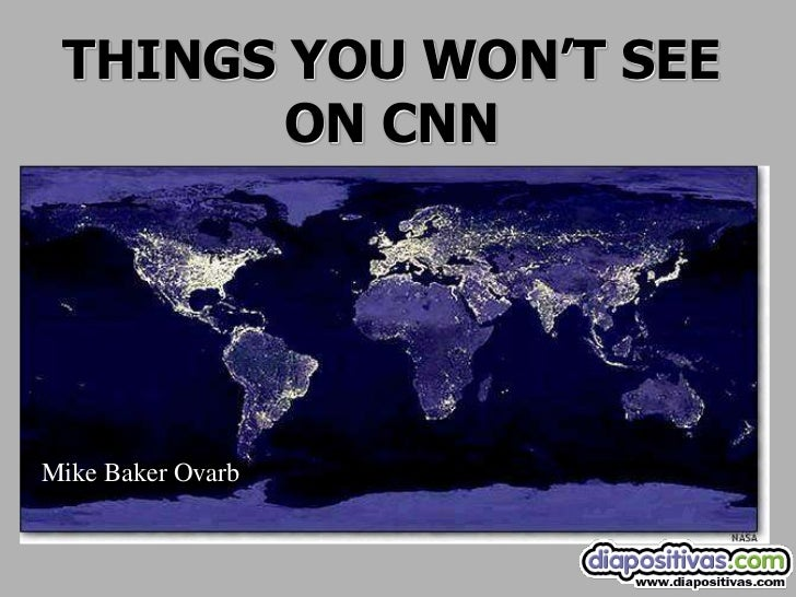 THINGS YOU WON'T SEE        ON CNNMike Baker Ovarb