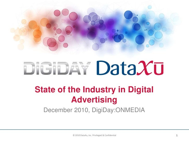 State of the Industry in Digital Advertising<br />December 2010, DigiDay:ONMEDIA<br />1<br />© 2010 DataXu, Inc. Privilege...
