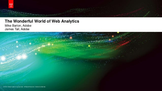 © 2012 Adobe Systems Incorporated. All Rights Reserved. Adobe Confidential. 1 The Wonderful World of Web Analytics Mike Ba...