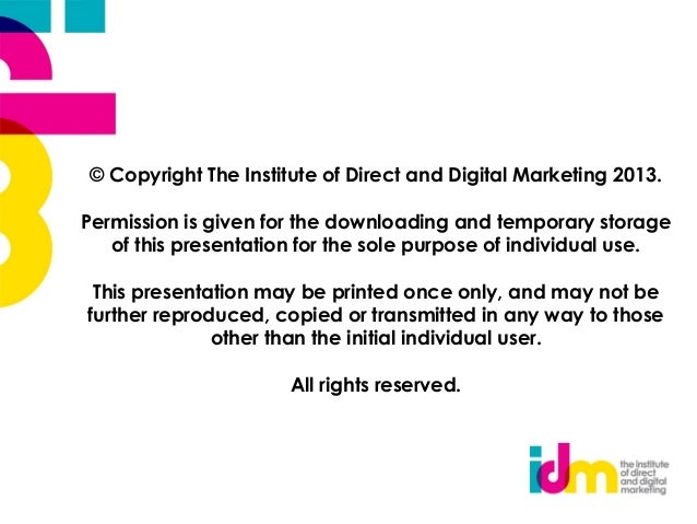 © Copyright The Institute of Direct and Digital Marketing 2013.Permission is given for the downloading and temporary stora...