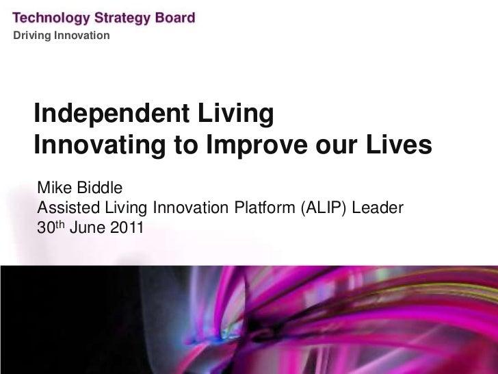 Independent Living<br />Innovating to Improve our Lives<br />Mike Biddle<br />Assisted Living Innovation Platform (ALIP) L...