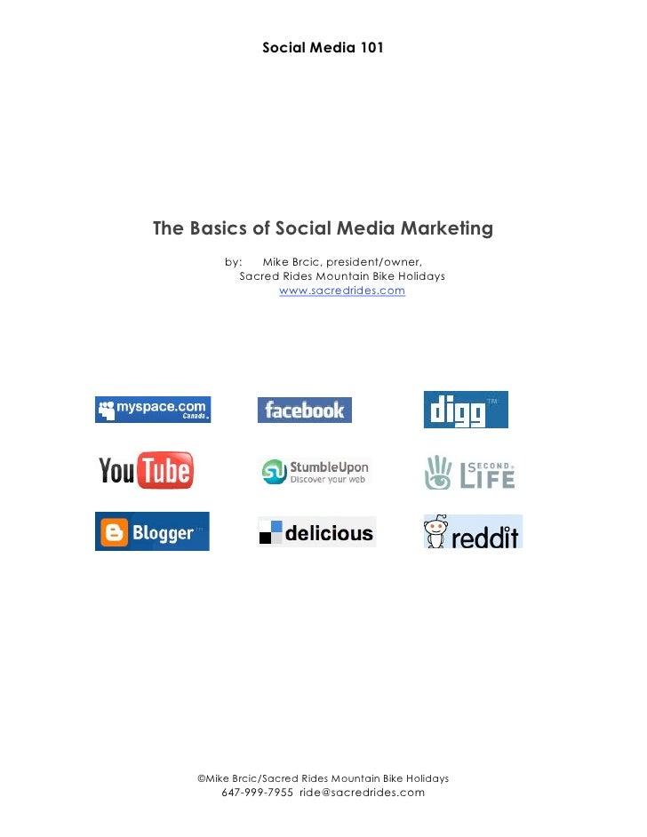 Social Media 101     The Basics of Social Media Marketing          by:   Mike Brcic, president/owner,            Sacred Ri...