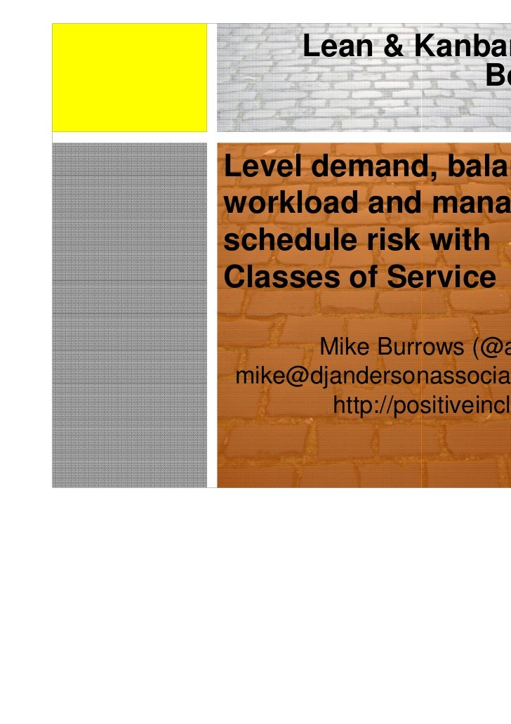 Lean & Kanban 2011                 BeneluxLevel demand, balanceworkload and manageschedule risk withClasses of Service    ...