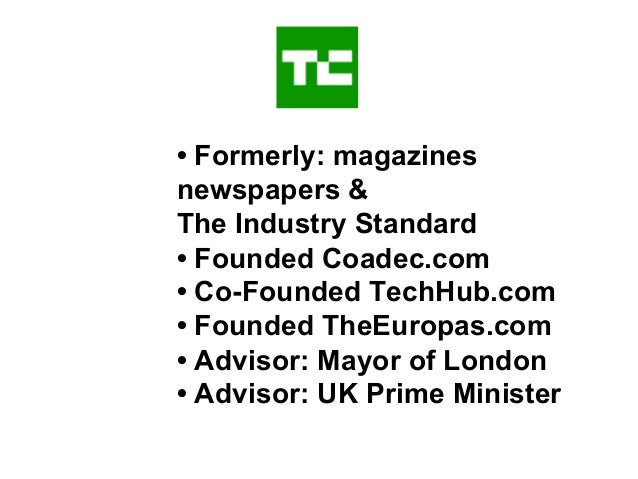 • Formerly: magazines newspapers & The Industry Standard • Founded Coadec.com • Co-Founded TechHub.com • Founded TheEuropa...