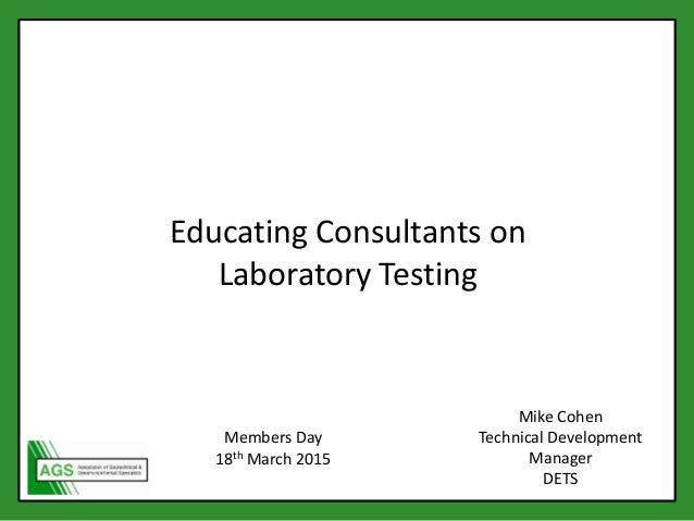 c Educating Consultants on Laboratory Testing Mike Cohen Technical Development Manager DETS Members Day 18th March 2015