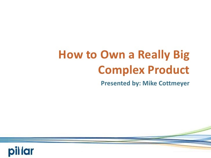 How to Own a Really Big Complex Product<br />Presented by: Mike Cottmeyer<br />
