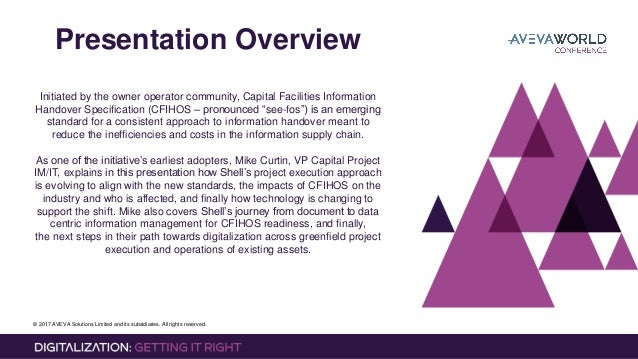 © 2017 AVEVA Solutions Limited and its subsidiaries. All rights reserved. Presentation Overview Initiated by the owner ope...
