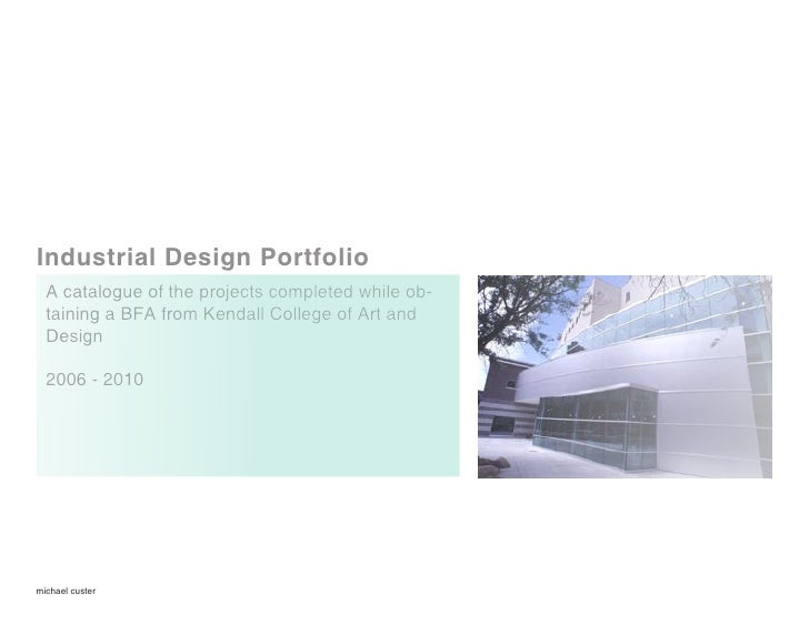 Industrial Design Portfolio   A catalogue of the projects completed while ob-   taining a BFA from Kendall College of Art ...