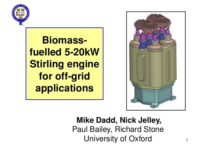 Biomass- fuelled 5-20kW Stirling engine for off-grid applications NGST/Honeywell Hymatic Mike Dadd, Nick Jelley, Paul Bail...