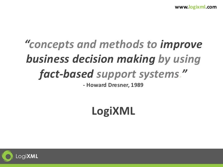 """www.logixml.com  """"concepts and methods to improve  business decision making by using     fact-based support systems.""""     ..."""