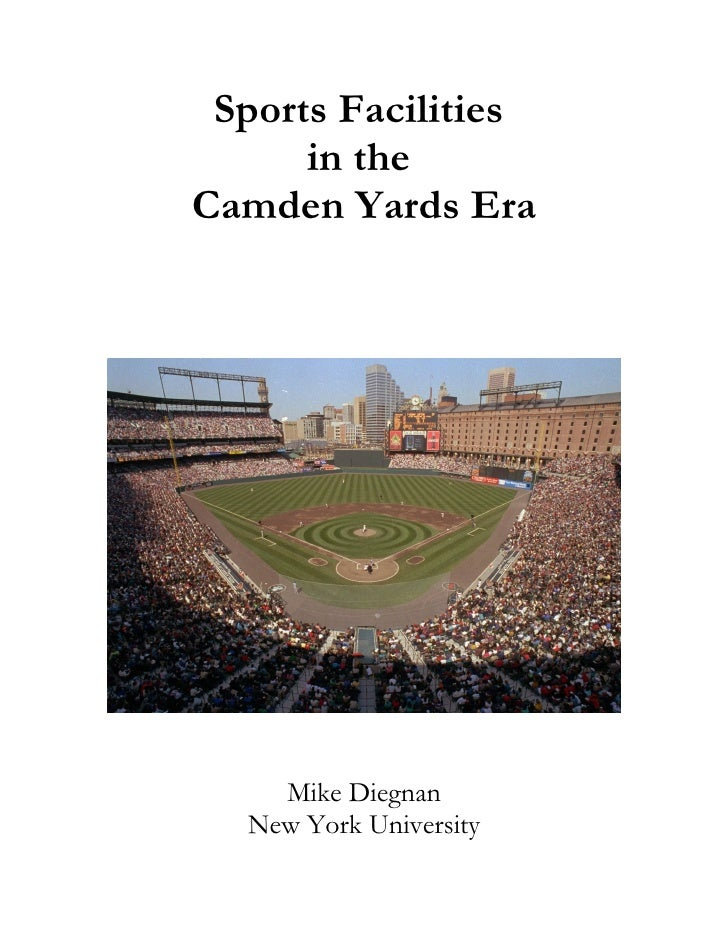 Sports Facilities       in the Camden Yards Era         Mike Diegnan   New York University