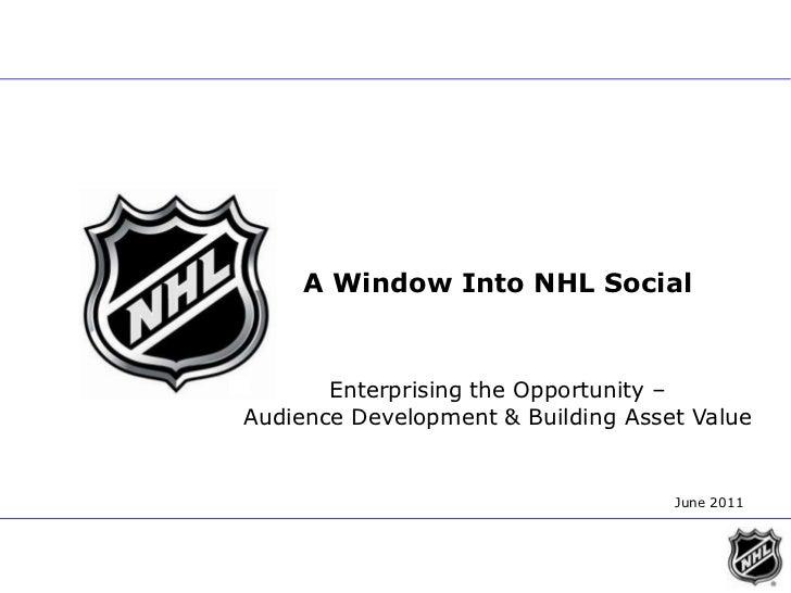A Window Into NHL Social<br />Enterprising the Opportunity – <br />Audience Development & Building Asset Value     <br />J...
