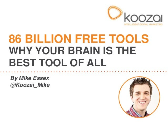 86 BILLION FREE TOOLSWHY YOUR BRAIN IS THEBEST TOOL OF ALLBy Mike Essex@Koozai_Mike