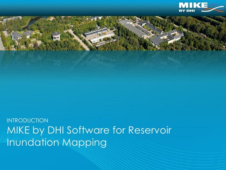 INTRODUCTIONMIKE by DHI Software for ReservoirInundation Mapping