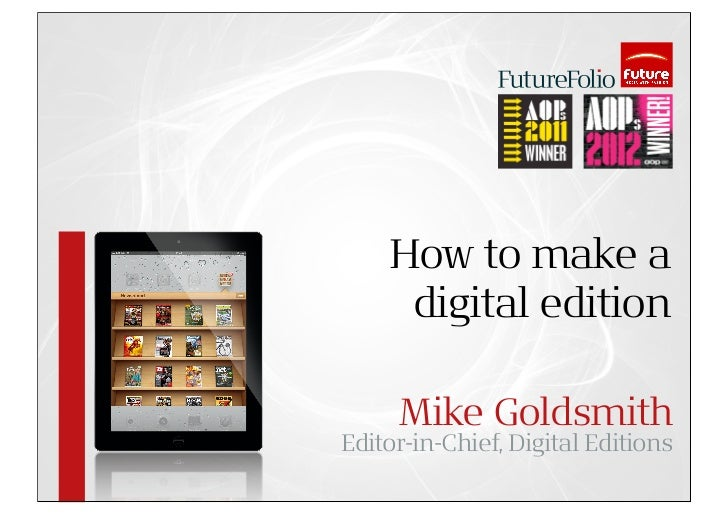 How to make a     digital edition     Mike GoldsmithEditor-in-Chief, Digital Editions