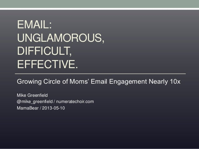 EMAIL:UNGLAMOROUS,DIFFICULT,EFFECTIVE.Growing Circle of Moms' Email Engagement Nearly 10xMike Greenfield@mike_greenfield /...