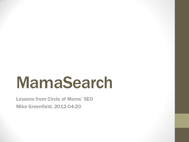 MamaSearchLessons from Circle of Moms' SEOMike Greenfield, 2012-04-20