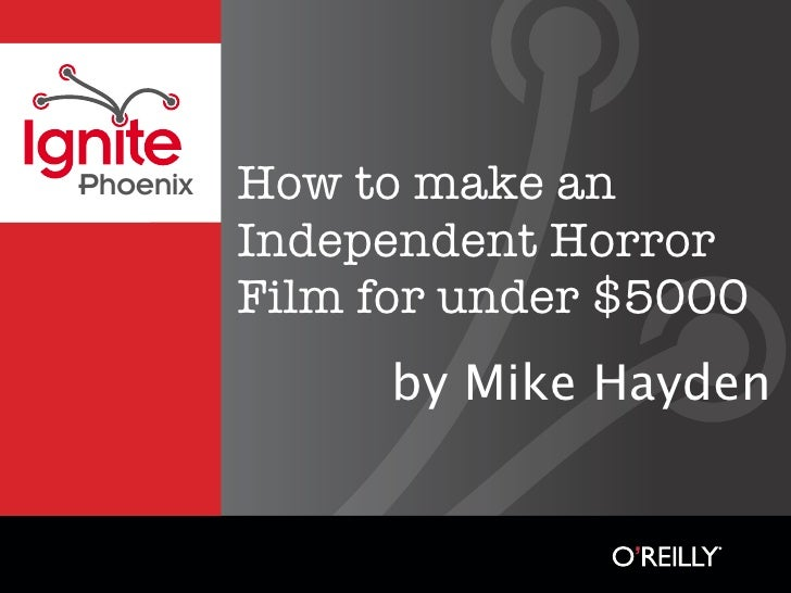 How to make an Phoenix           Independent Horror           Film for under $5000                 by Mike Hayden