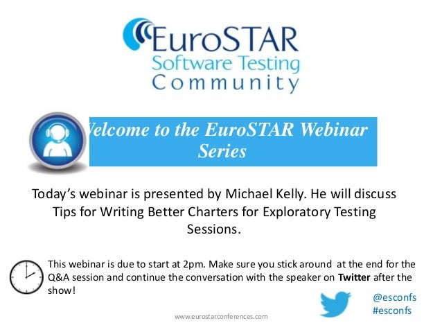 Today's webinar is presented by Michael Kelly. He will discussTips for Writing Better Charters for Exploratory TestingSess...
