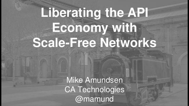 Liberating the API Economy with Scale-Free Networks Mike Amundsen CA Technologies @mamund