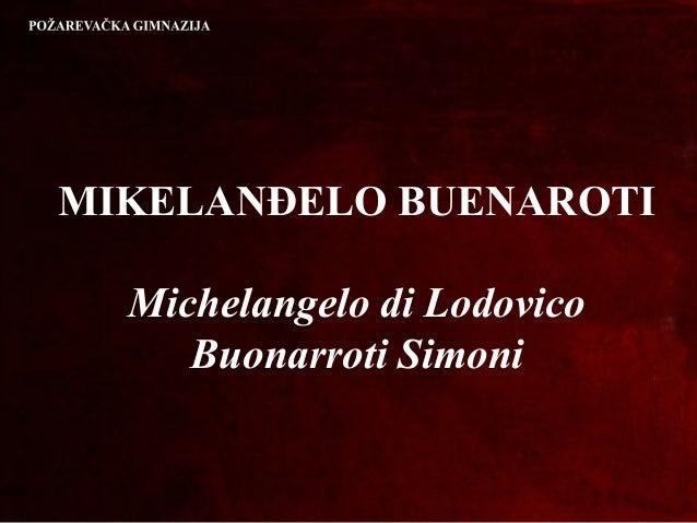 MIKELANĐELO BUENAROTI Michelangelo di Lodovico Buonarroti Simoni