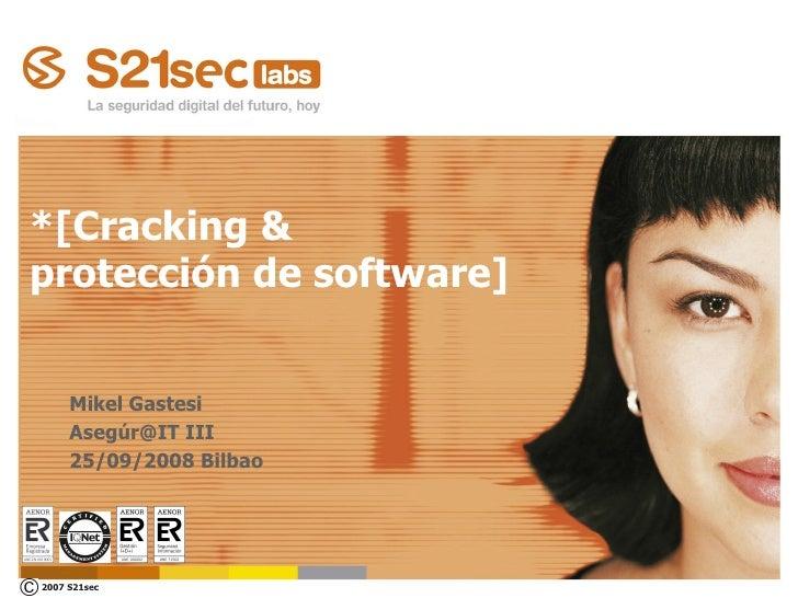*[Cracking &  protección de software] <ul><ul><li>Mikel Gastesi </li></ul></ul><ul><ul><li>Asegúr@IT III </li></ul></ul><u...