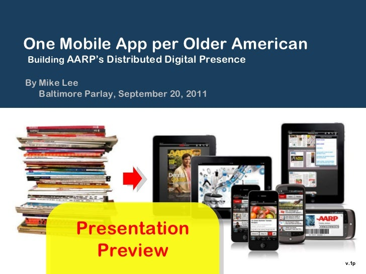 TITLE SLATE One Mobile App per Older American Building  AARP's Distributed Digital Presence By Mike Lee Baltimore Parlay, ...