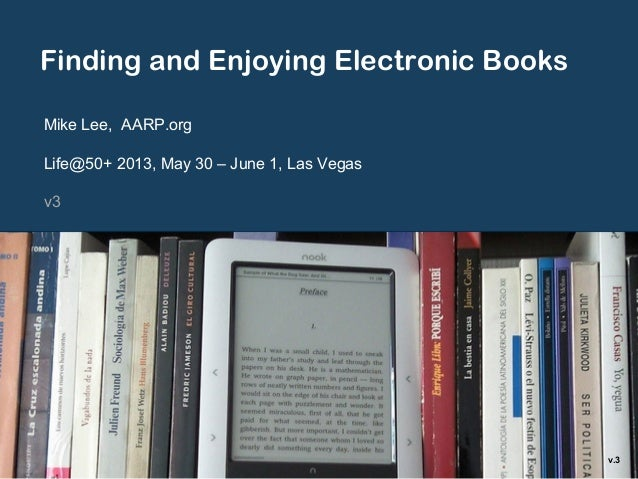 Finding and Enjoying Electronic BooksMike Lee, AARP.orgLife@50+ 2013, May 30 – June 1, Las Vegasv3v.3