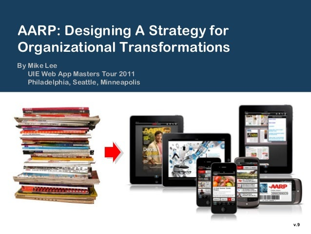 AARP: Designing A Strategy forOrganizational TransformationsBy Mike Lee   UIE Web App Masters Tour 2011   Philadelphia, Se...