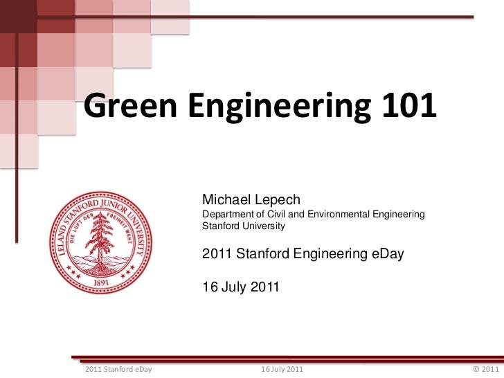 Green Engineering 101                     Michael Lepech                     Department of Civil and Environmental Enginee...